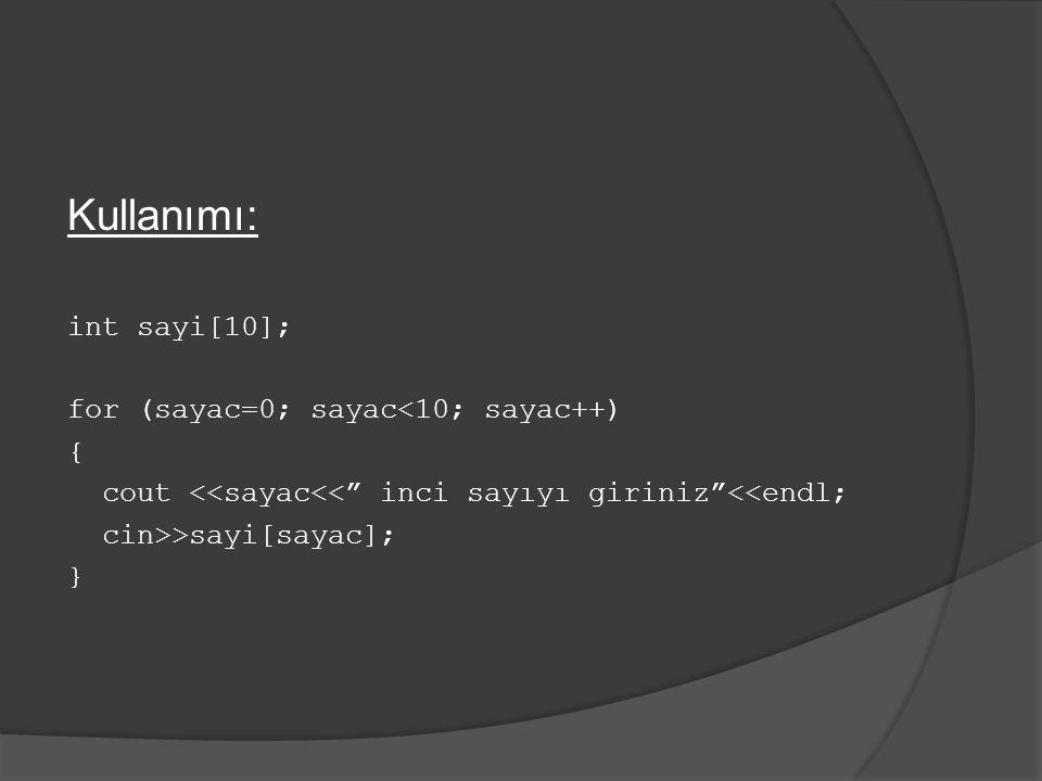Kullanımı: int sayi[10]; for (sayac=0; sayac<10; sayac++) {